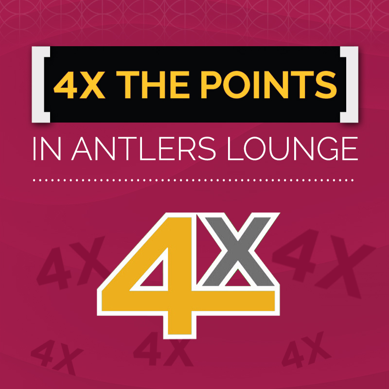 4X THE POINTS IN ANTLERS LOUNGE