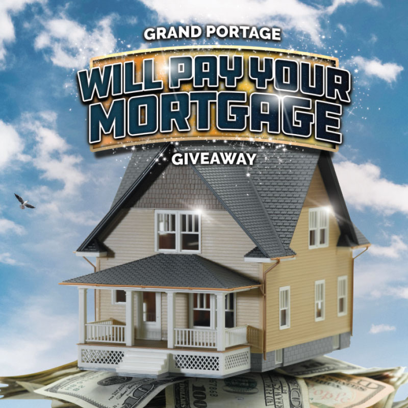 GRAND PORTAGE WILL PAY YOUR MORTGAGE $12,000 CASH GIVEAWAY