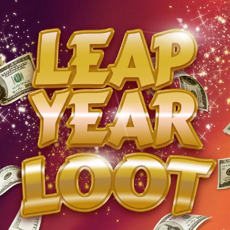 LEAP YEAR LOOT $10,000 PROGRESSIVE DRAWS