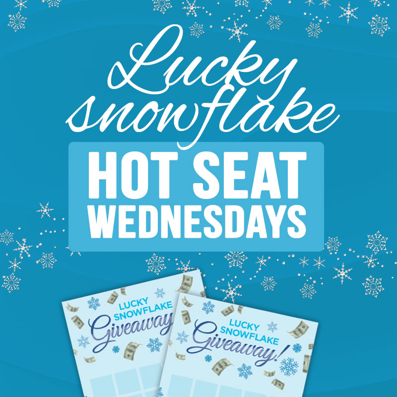 LUCKY SNOWFLAKE HOT SEAT WEDNESDAYS