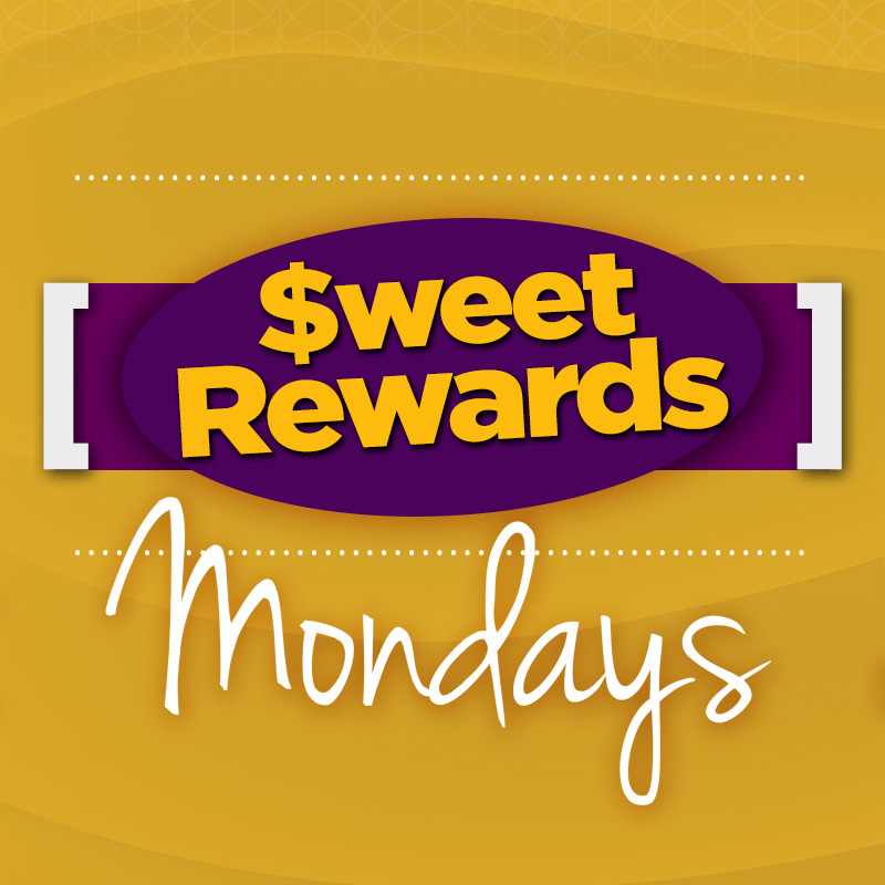 SWEET REWARDS MONDAYS
