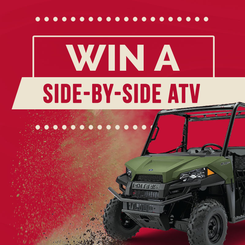 WIN A SIDE-BY-SIDE ATV